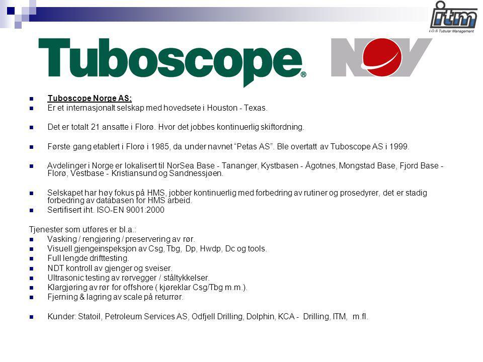 Tuboscope Norge AS; Er et internasjonalt selskap med hovedsete i Houston - Texas.