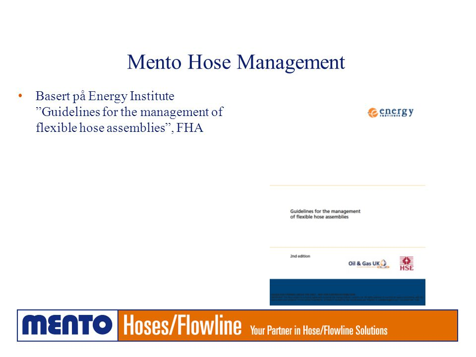 Mento Hose Management Basert på Energy Institute Guidelines for the management of flexible hose assemblies , FHA.