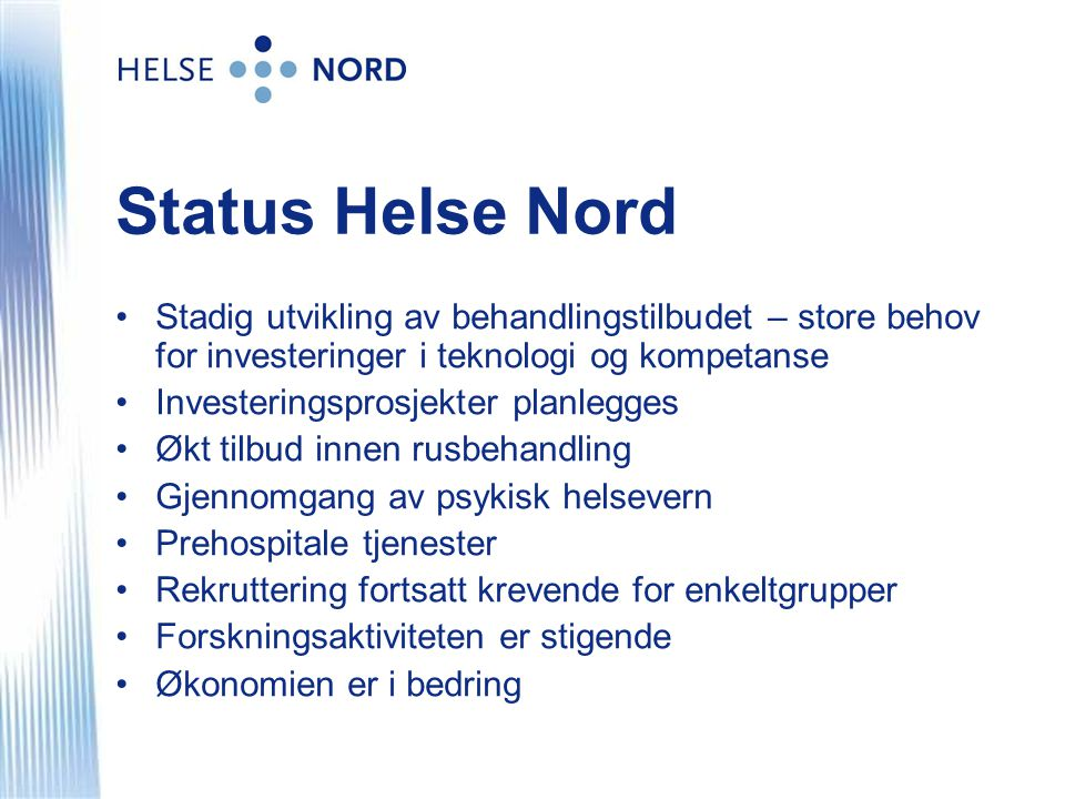 Status Helse Nord Stadig utvikling av behandlingstilbudet – store behov for investeringer i teknologi og kompetanse.