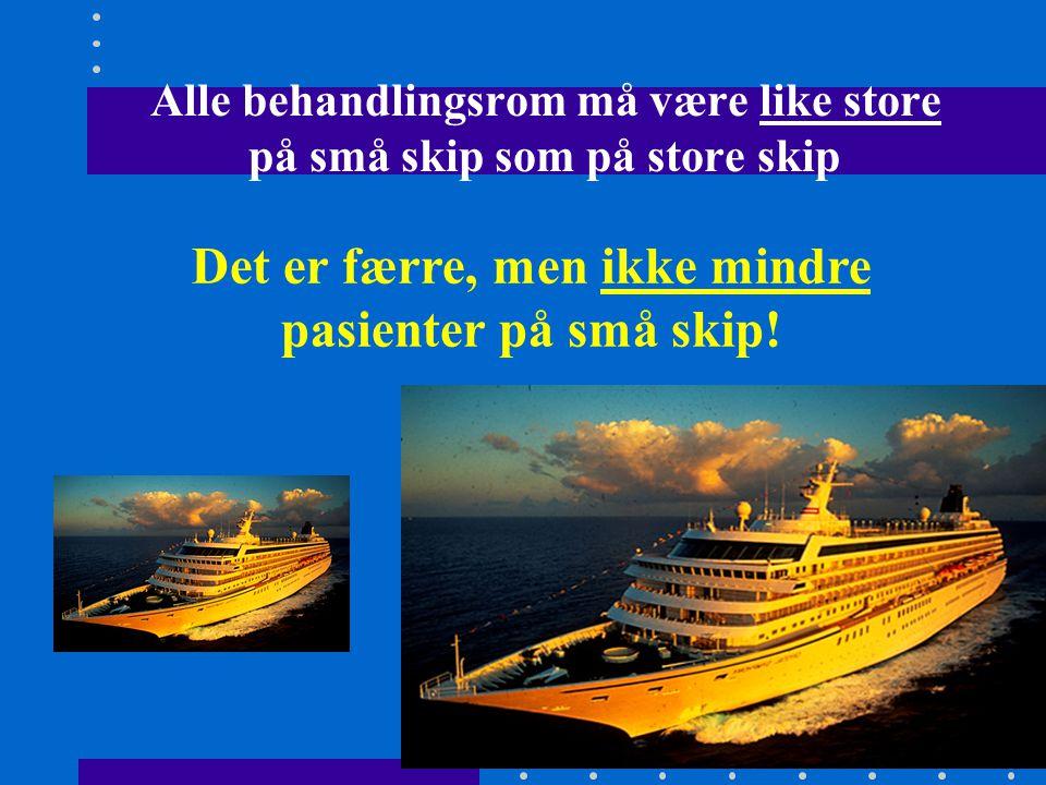 Alle behandlingsrom må være like store på små skip som på store skip