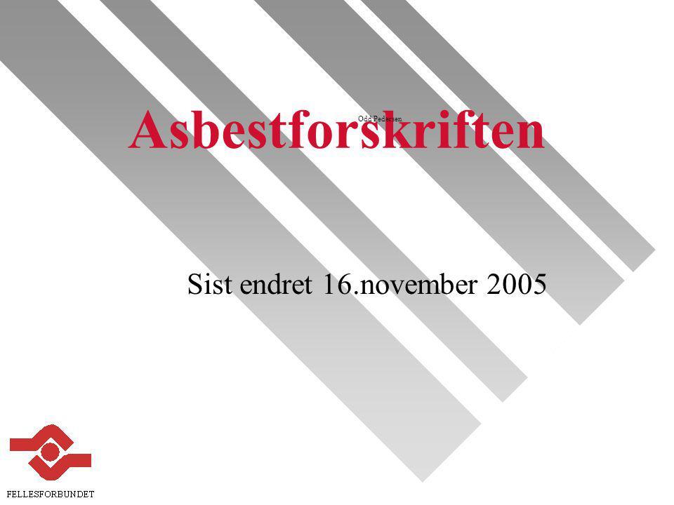 Odd Pedersen Sist endret 16.november 2005 Asbestforskriften