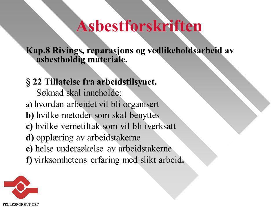 Asbestforskriften Kap.8 Rivings, reparasjons og vedlikeholdsarbeid av asbestholdig materiale. § 22 Tillatelse fra arbeidstilsynet.