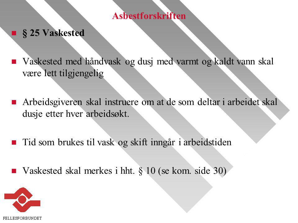 Asbestforskriften § 25 Vaskested. Vaskested med håndvask og dusj med varmt og kaldt vann skal være lett tilgjengelig.