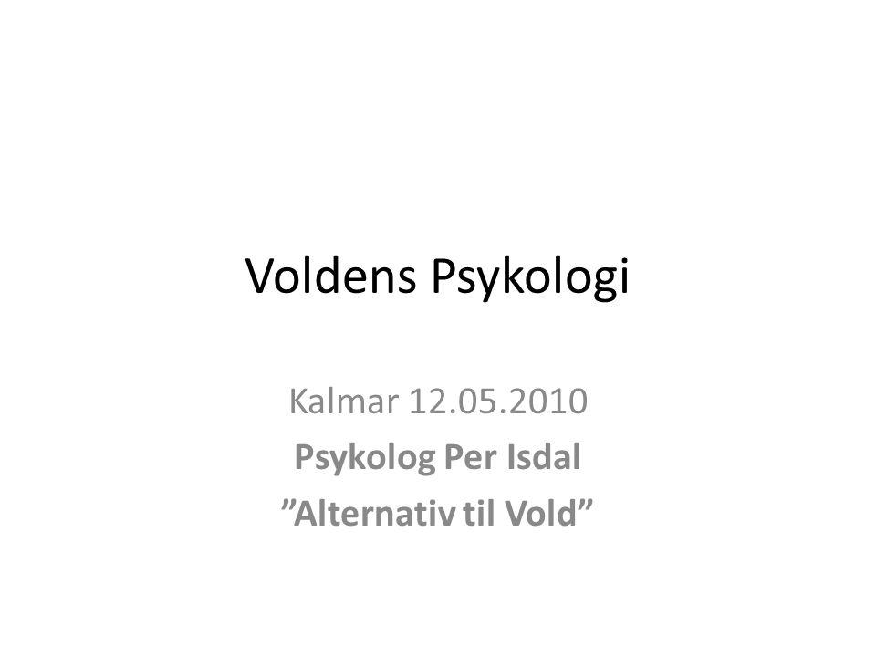 Kalmar 12.05.2010 Psykolog Per Isdal Alternativ til Vold