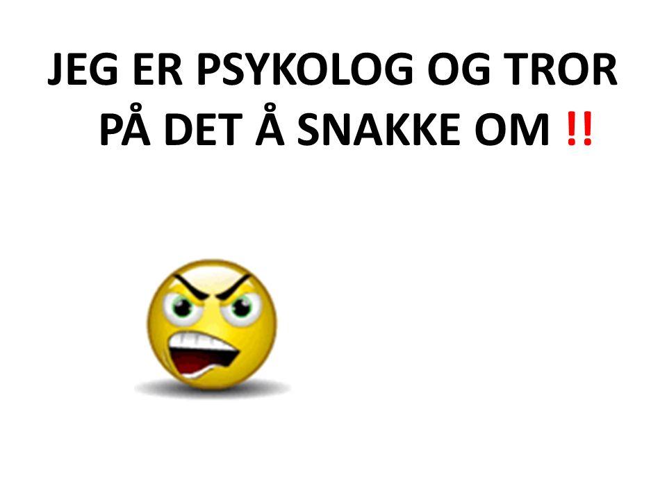 JEG ER PSYKOLOG OG TROR PÅ DET Å SNAKKE OM !!