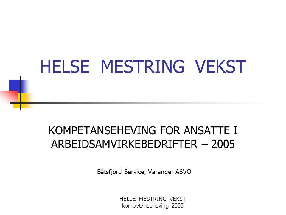 HELSE MESTRING VEKST KOMPETANSEHEVING FOR ANSATTE I ARBEIDSAMVIRKEBEDRIFTER – 2005. Båtsfjord Service, Varanger ASVO.