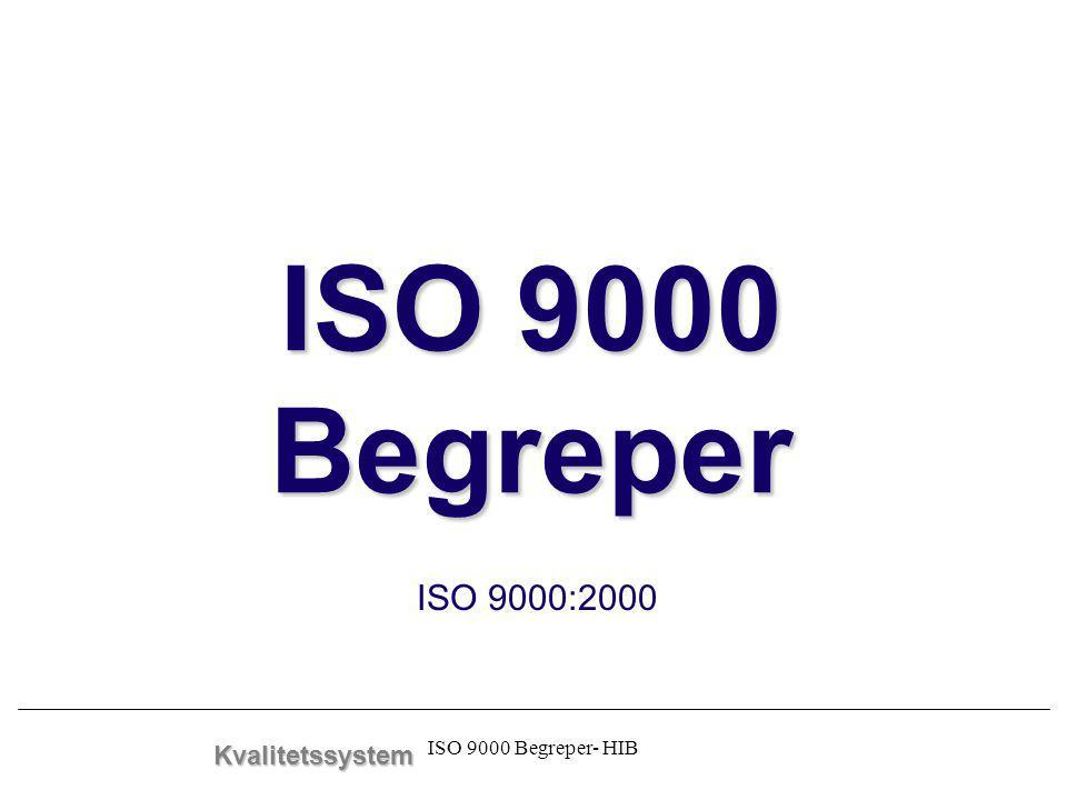 ISO 9000 Begreper ISO 9000:2000 Kvalitetssystem ISO 9000 Begreper- HIB