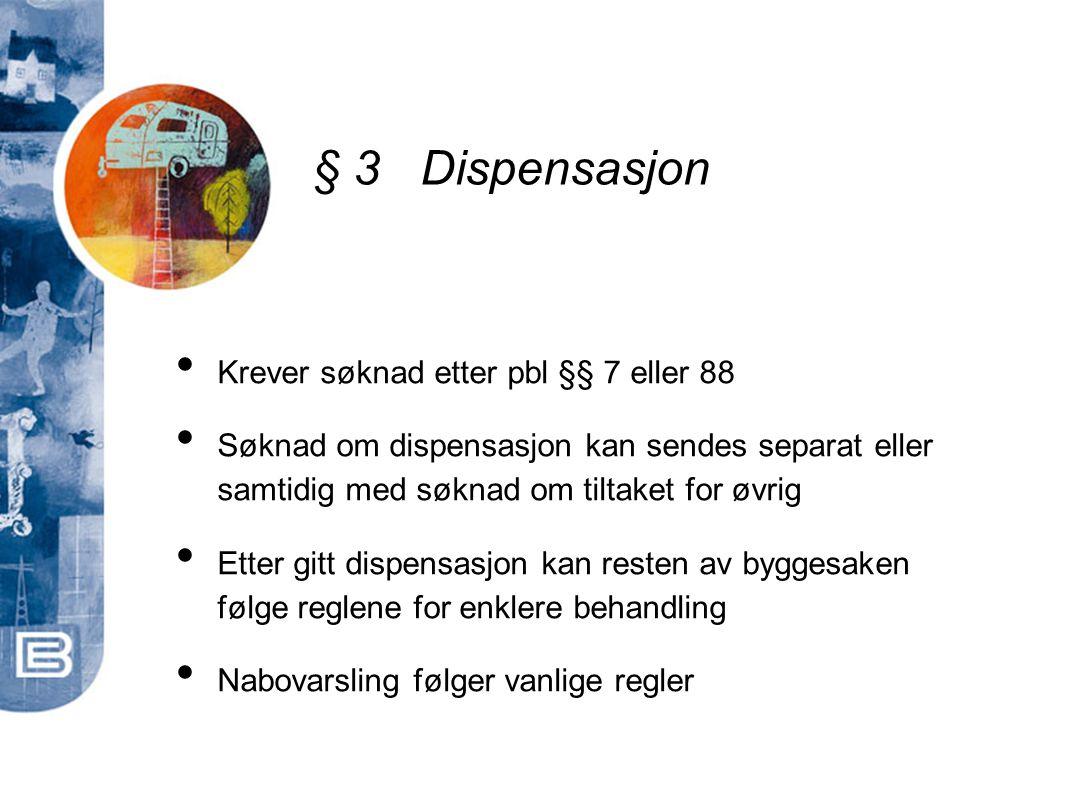 § 3 Dispensasjon Krever søknad etter pbl §§ 7 eller 88
