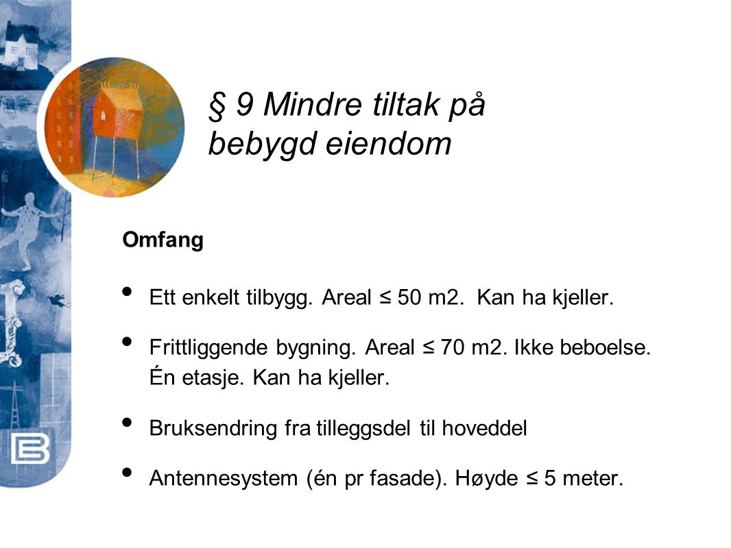 § 9 Mindre tiltak på bebygd eiendom Omfang