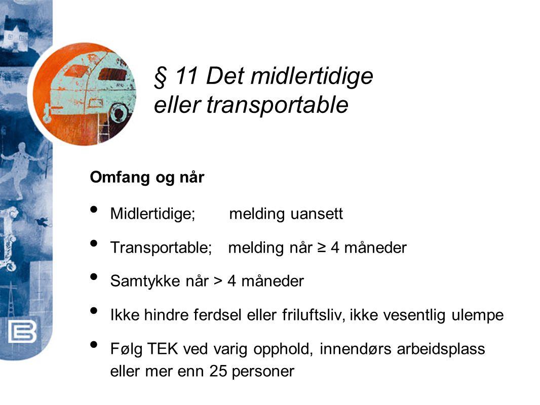 § 11 Det midlertidige eller transportable Omfang og når