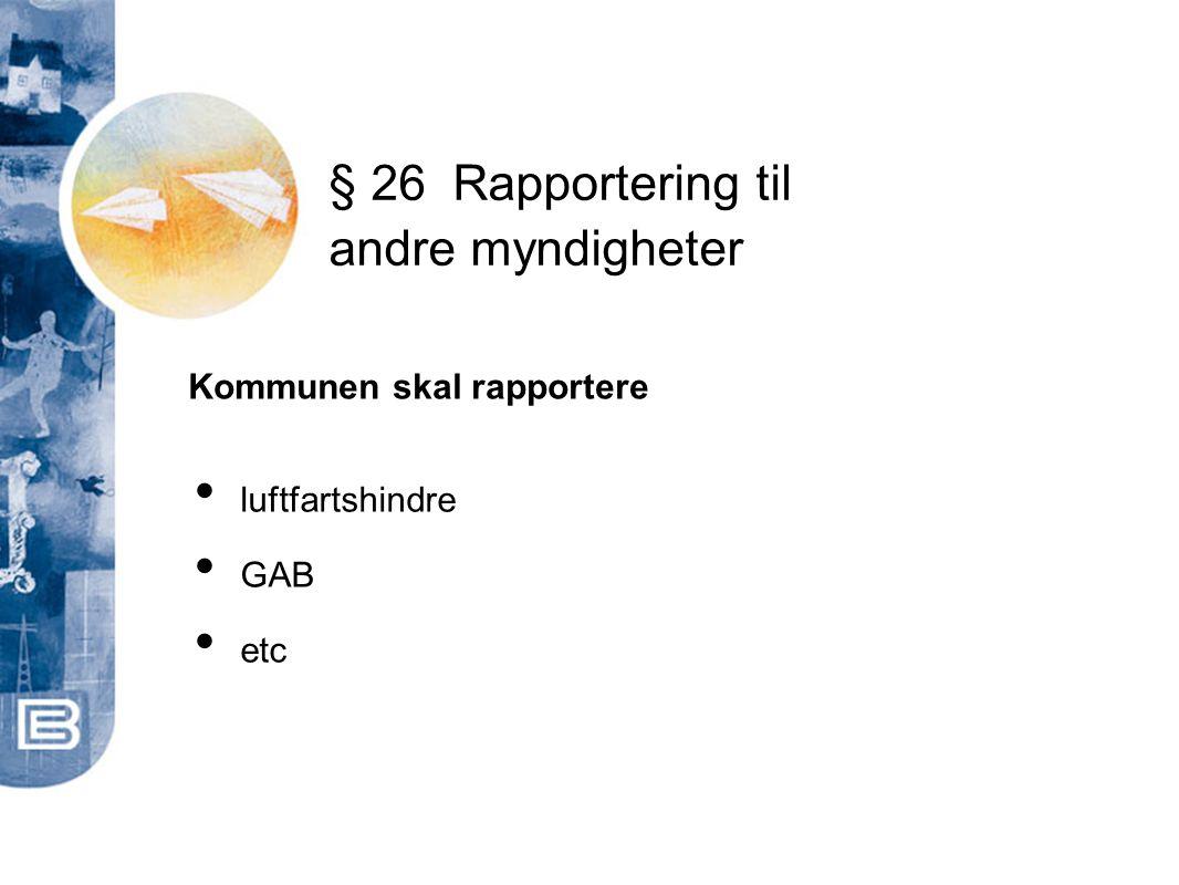 § 26 Rapportering til andre myndigheter