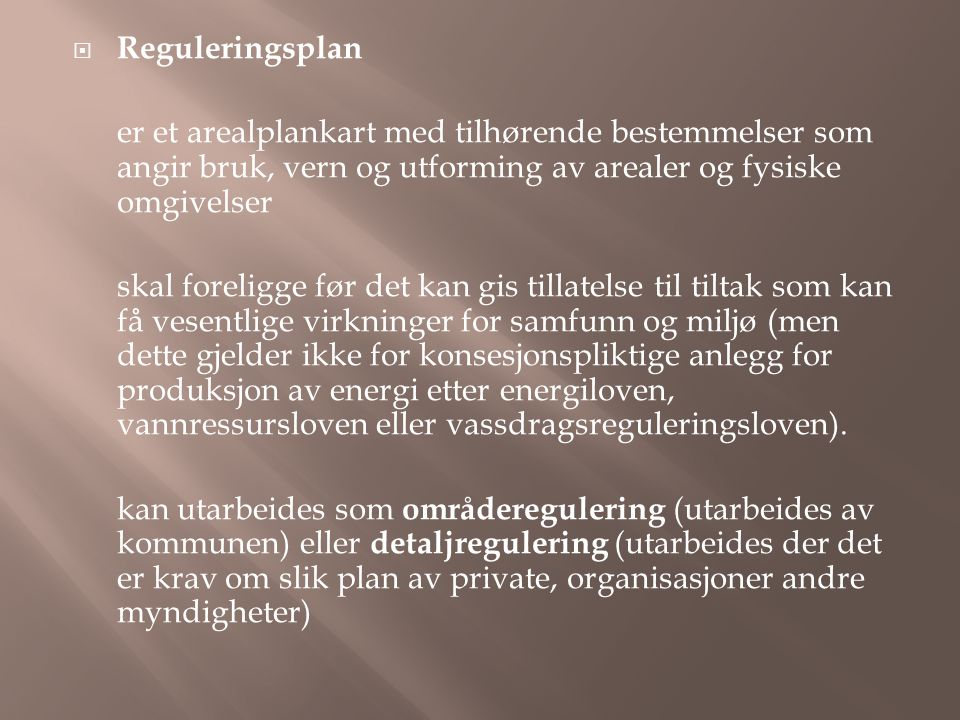 Reguleringsplan er et arealplankart med tilhørende bestemmelser som angir bruk, vern og utforming av arealer og fysiske omgivelser.