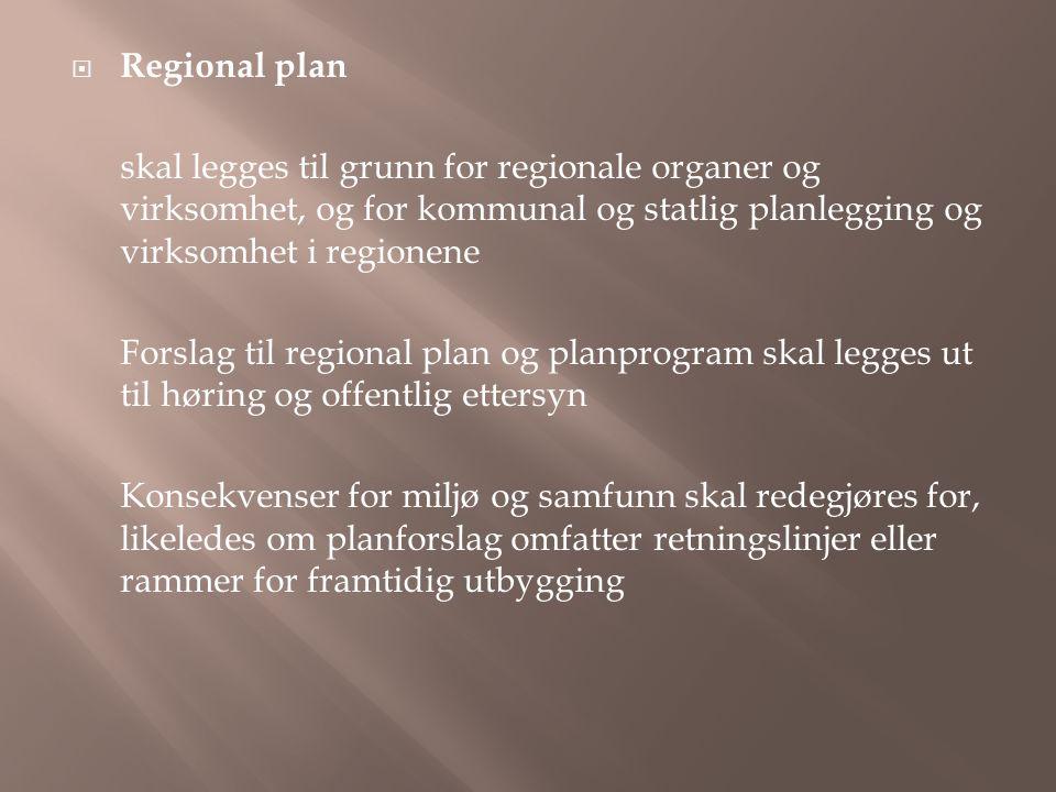 Regional plan skal legges til grunn for regionale organer og virksomhet, og for kommunal og statlig planlegging og virksomhet i regionene.