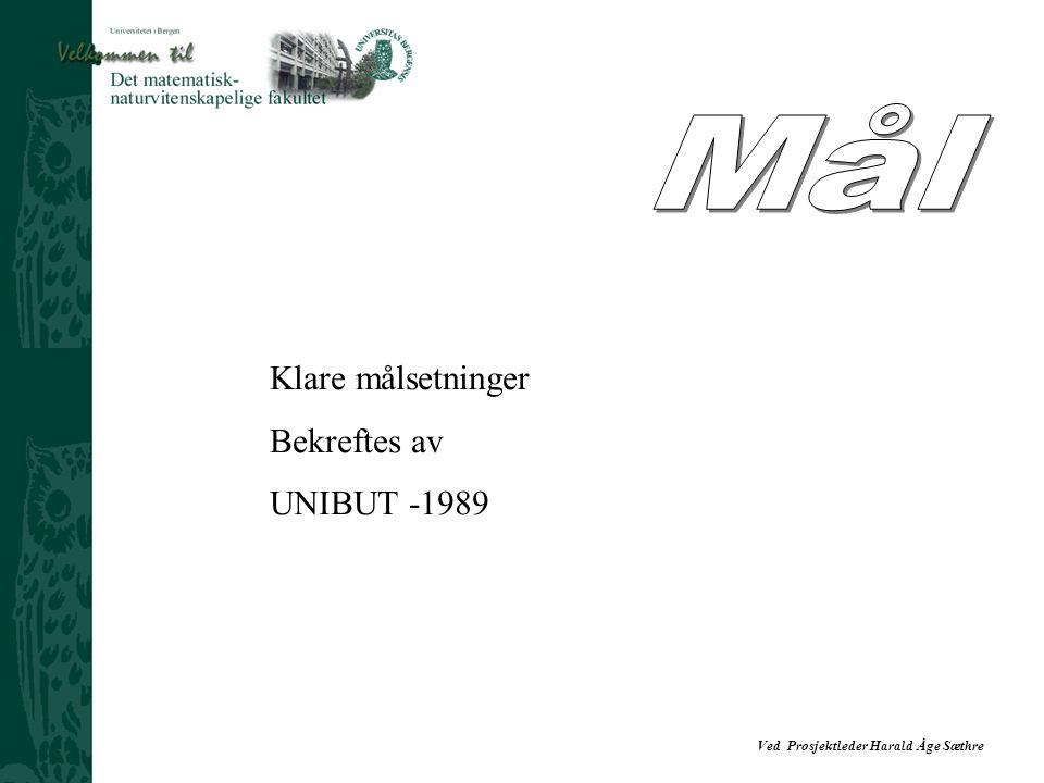 Mål Klare målsetninger Bekreftes av UNIBUT -1989