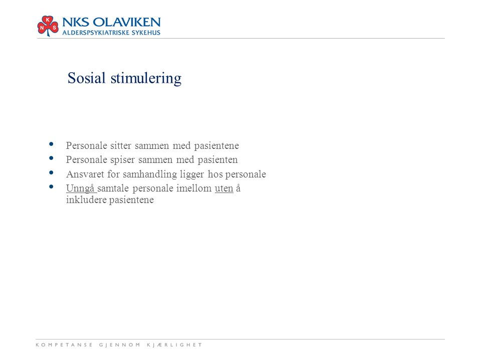 Sosial stimulering Personale sitter sammen med pasientene