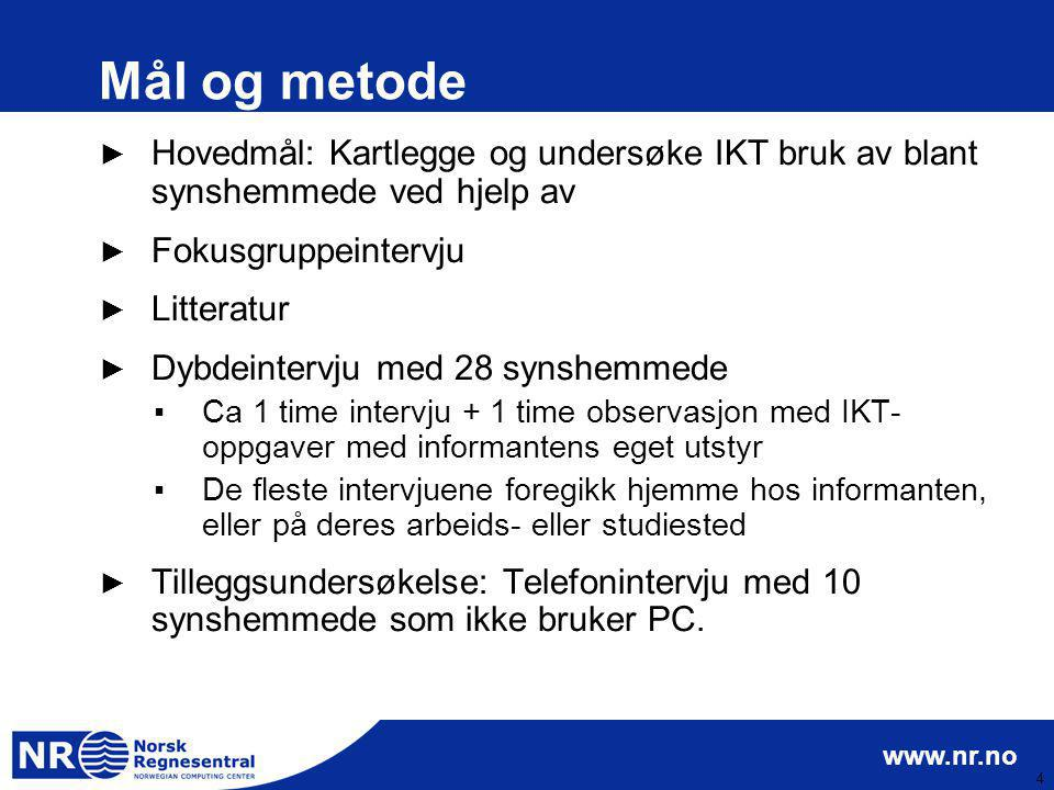 Mål og metode Hovedmål: Kartlegge og undersøke IKT bruk av blant synshemmede ved hjelp av. Fokusgruppeintervju.
