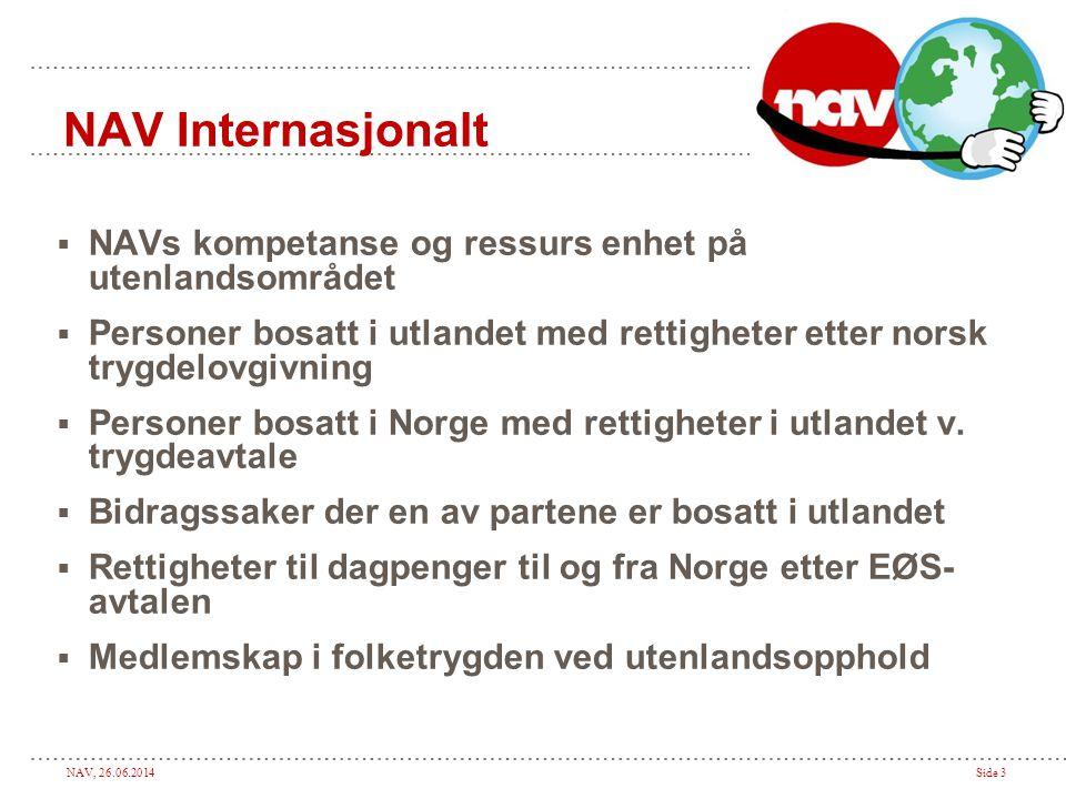 NAV Internasjonalt NAVs kompetanse og ressurs enhet på utenlandsområdet. Personer bosatt i utlandet med rettigheter etter norsk trygdelovgivning.