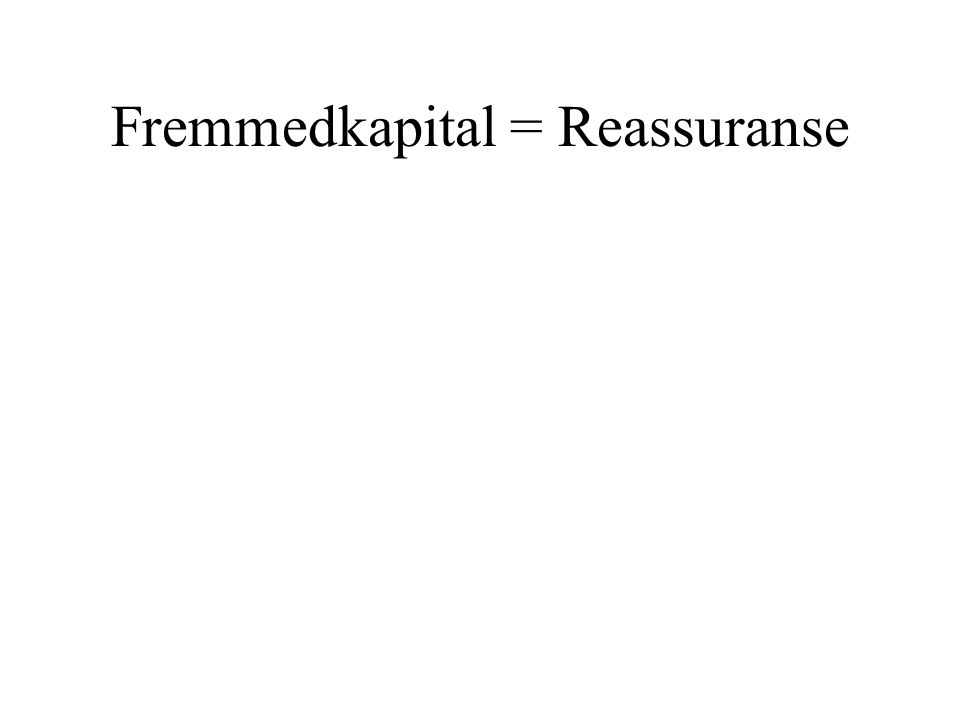 Fremmedkapital = Reassuranse