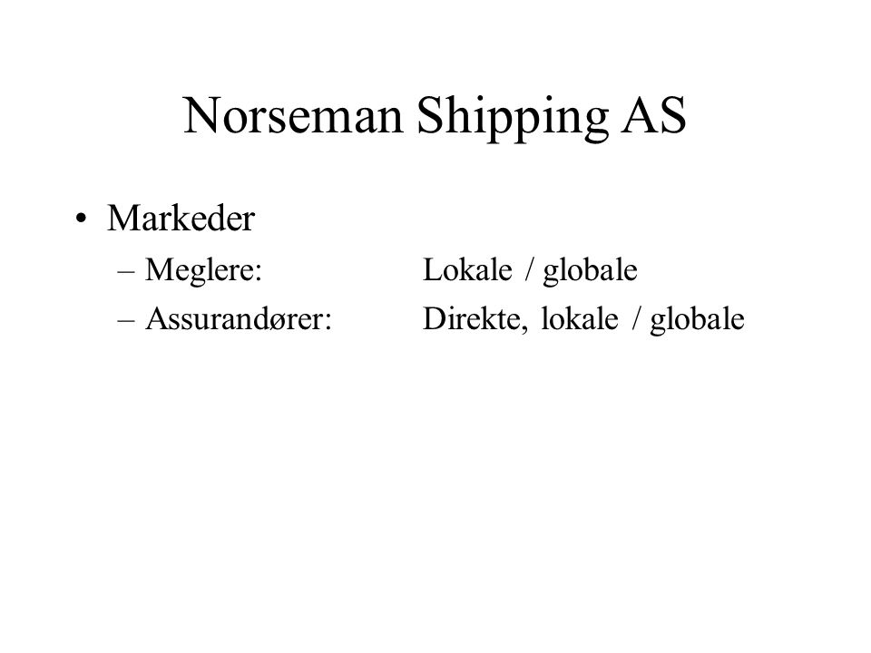 Norseman Shipping AS Markeder Meglere: Lokale / globale