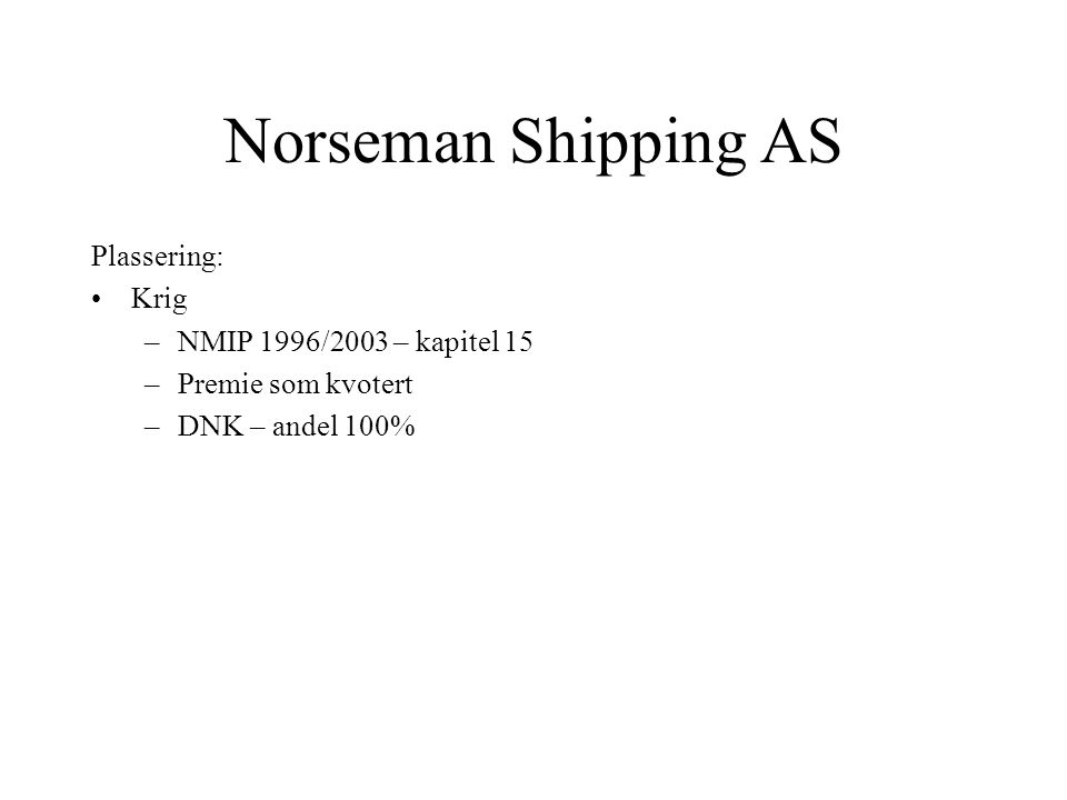 Norseman Shipping AS Plassering: Krig NMIP 1996/2003 – kapitel 15