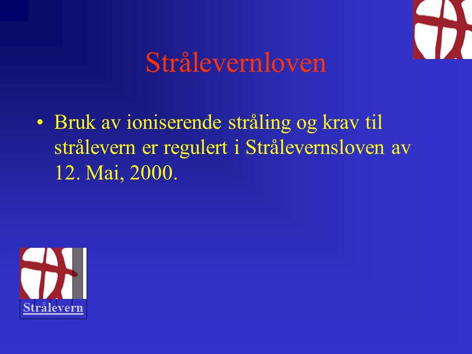Strålevernloven Bruk av ioniserende stråling og krav til strålevern er regulert i Strålevernsloven av 12. Mai, 2000.