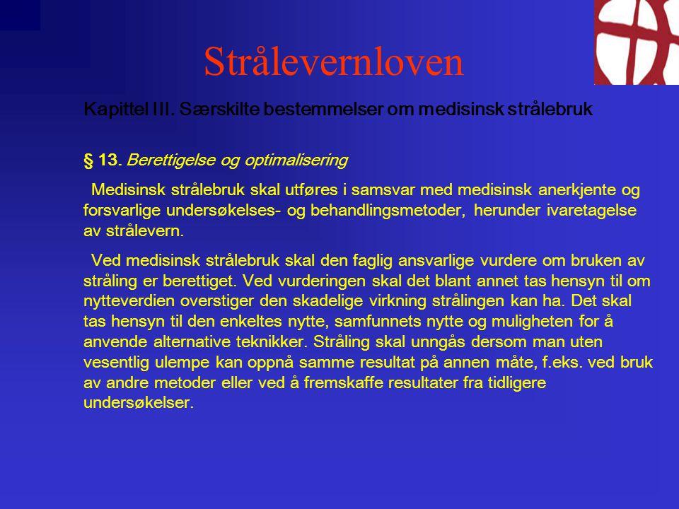 Strålevernloven Kapittel III. Særskilte bestemmelser om medisinsk strålebruk. § 13. Berettigelse og optimalisering.