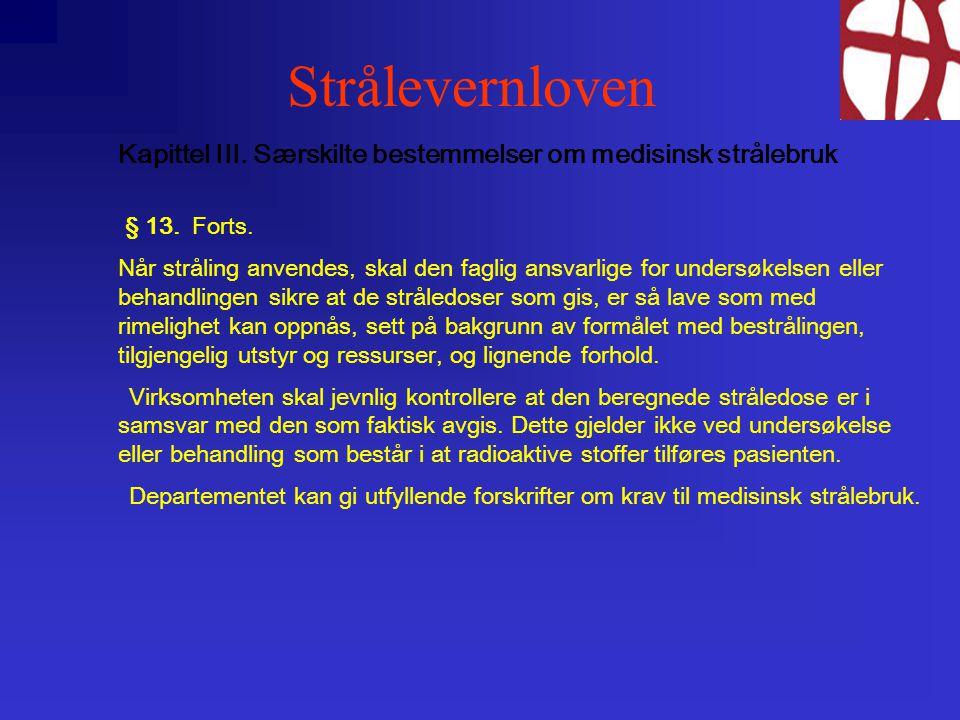 Strålevernloven Kapittel III. Særskilte bestemmelser om medisinsk strålebruk. § 13. Forts.