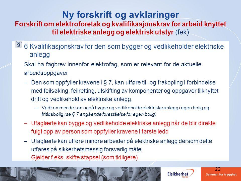 Ny forskrift og avklaringer Forskrift om elektroforetak og kvalifikasjonskrav for arbeid knyttet til elektriske anlegg og elektrisk utstyr (fek)