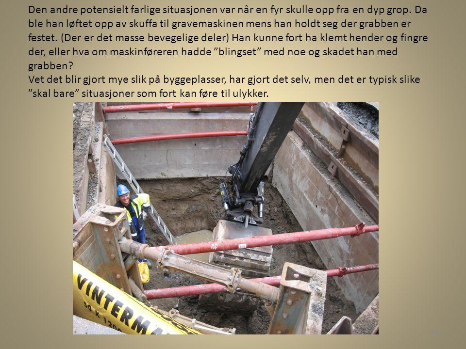 Den andre potensielt farlige situasjonen var når en fyr skulle opp fra en dyp grop.