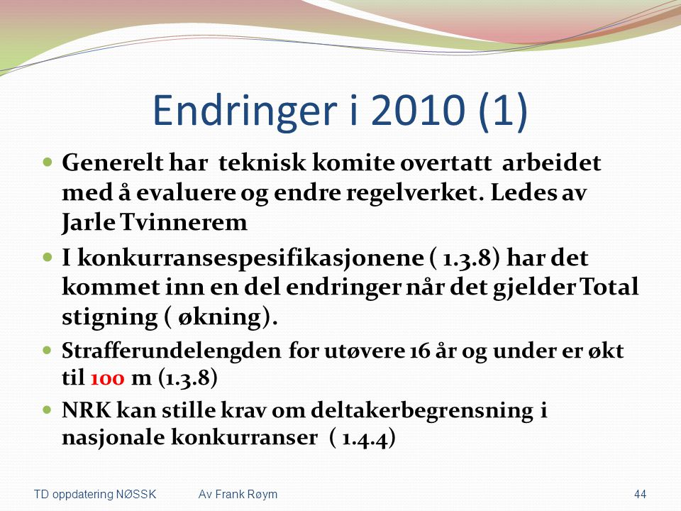 Endringer i 2010 (1) Generelt har teknisk komite overtatt arbeidet med å evaluere og endre regelverket. Ledes av Jarle Tvinnerem.