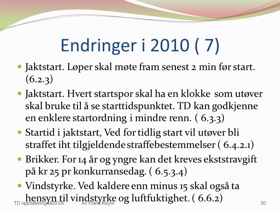 Endringer i 2010 ( 7) Jaktstart. Løper skal møte fram senest 2 min før start. (6.2.3)