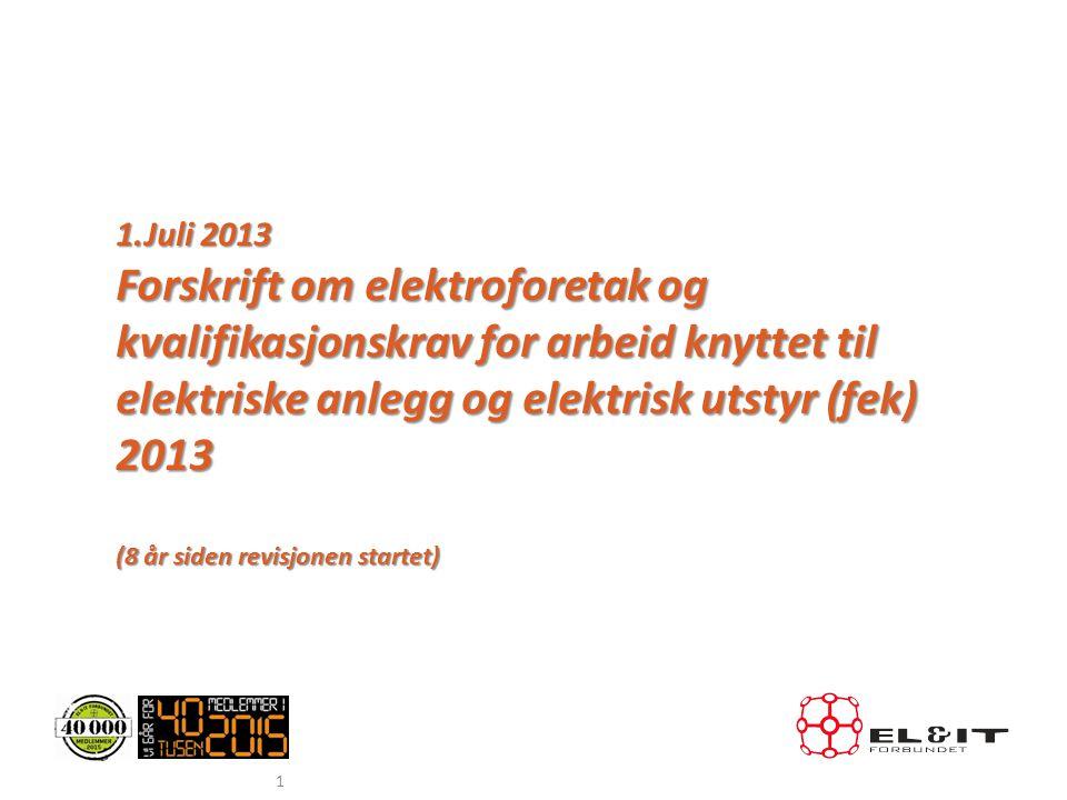 1.Juli 2013 Forskrift om elektroforetak og kvalifikasjonskrav for arbeid knyttet til elektriske anlegg og elektrisk utstyr (fek) 2013.