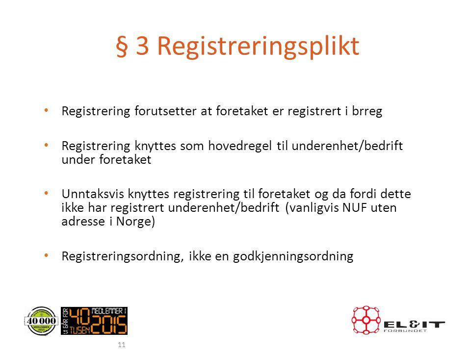 § 3 Registreringsplikt Registrering forutsetter at foretaket er registrert i brreg.