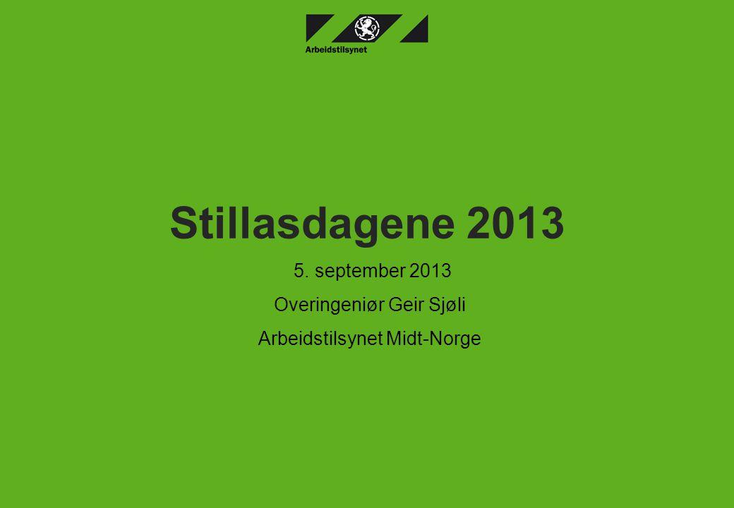 5. september 2013 Overingeniør Geir Sjøli Arbeidstilsynet Midt-Norge