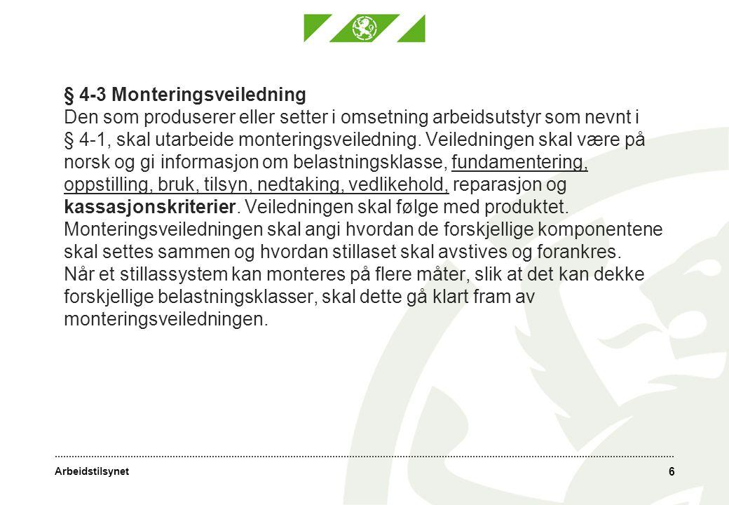 § 4-3 Monteringsveiledning Den som produserer eller setter i omsetning arbeidsutstyr som nevnt i § 4-1, skal utarbeide monteringsveiledning.