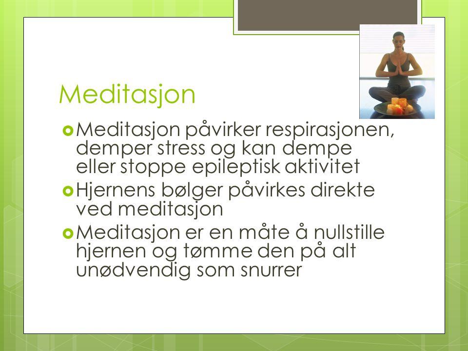 Meditasjon Meditasjon påvirker respirasjonen, demper stress og kan dempe eller stoppe epileptisk aktivitet.