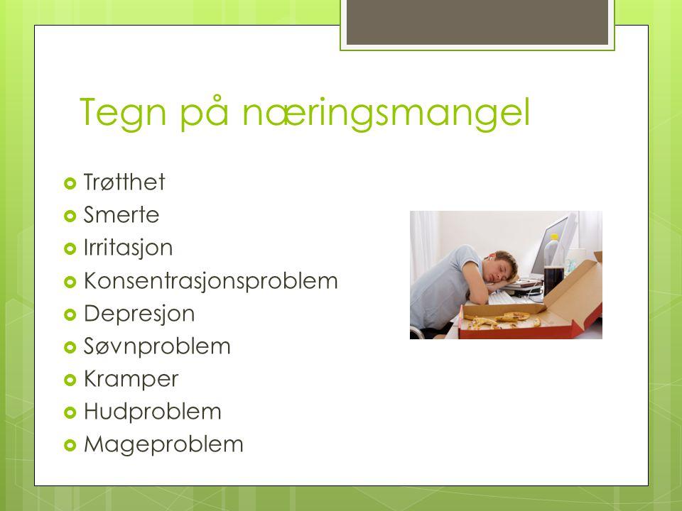 Tegn på næringsmangel Trøtthet Smerte Irritasjon Konsentrasjonsproblem