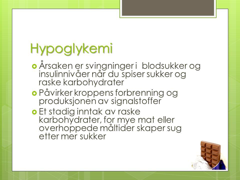Hypoglykemi Årsaken er svingninger i blodsukker og insulinnivåer når du spiser sukker og raske karbohydrater.