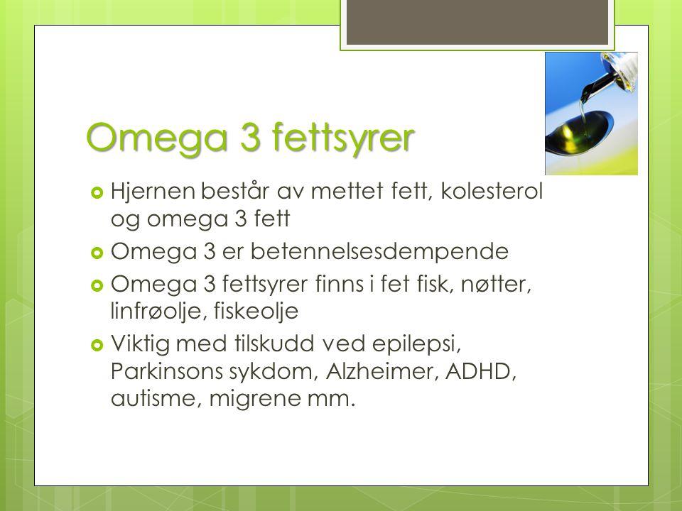 Omega 3 fettsyrer Hjernen består av mettet fett, kolesterol og omega 3 fett. Omega 3 er betennelsesdempende.