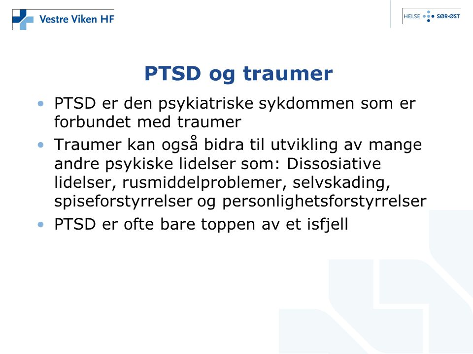 PTSD og traumer PTSD er den psykiatriske sykdommen som er forbundet med traumer.