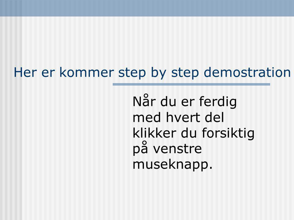 Her er kommer step by step demostration