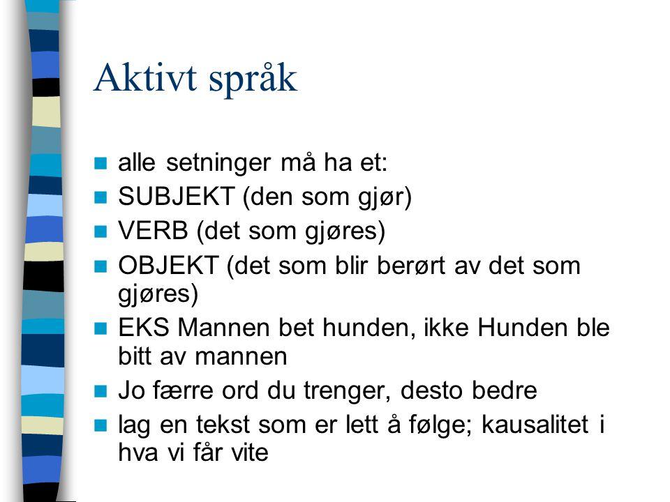 Aktivt språk alle setninger må ha et: SUBJEKT (den som gjør)