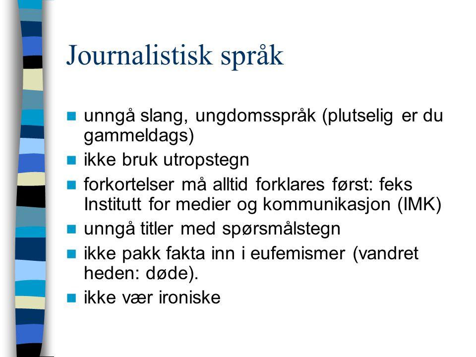Journalistisk språk unngå slang, ungdomsspråk (plutselig er du gammeldags) ikke bruk utropstegn.