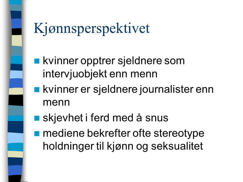 Kjønnsperspektivet kvinner opptrer sjeldnere som intervjuobjekt enn menn. kvinner er sjeldnere journalister enn menn.