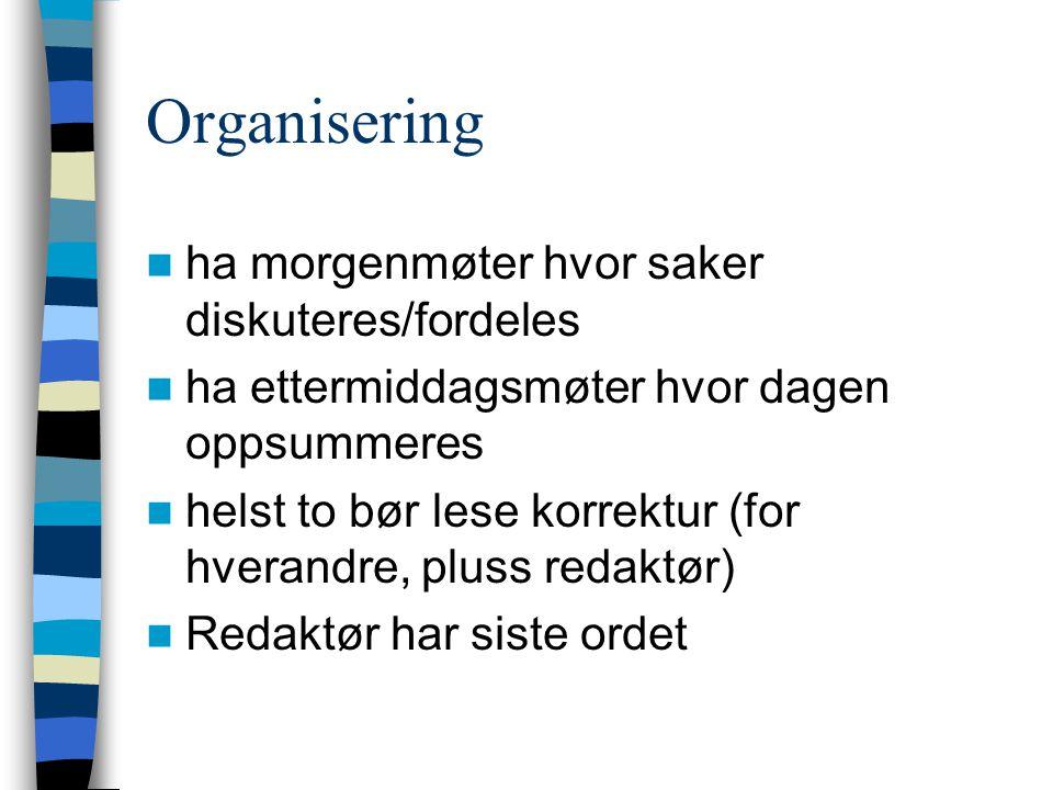 Organisering ha morgenmøter hvor saker diskuteres/fordeles