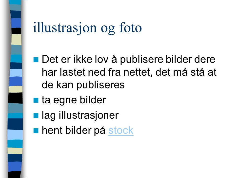 illustrasjon og foto Det er ikke lov å publisere bilder dere har lastet ned fra nettet, det må stå at de kan publiseres.