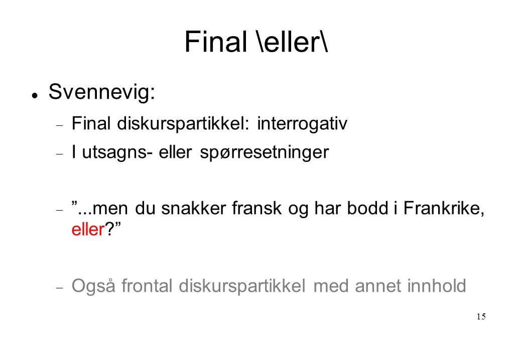 Final \eller\ Svennevig: Final diskurspartikkel: interrogativ