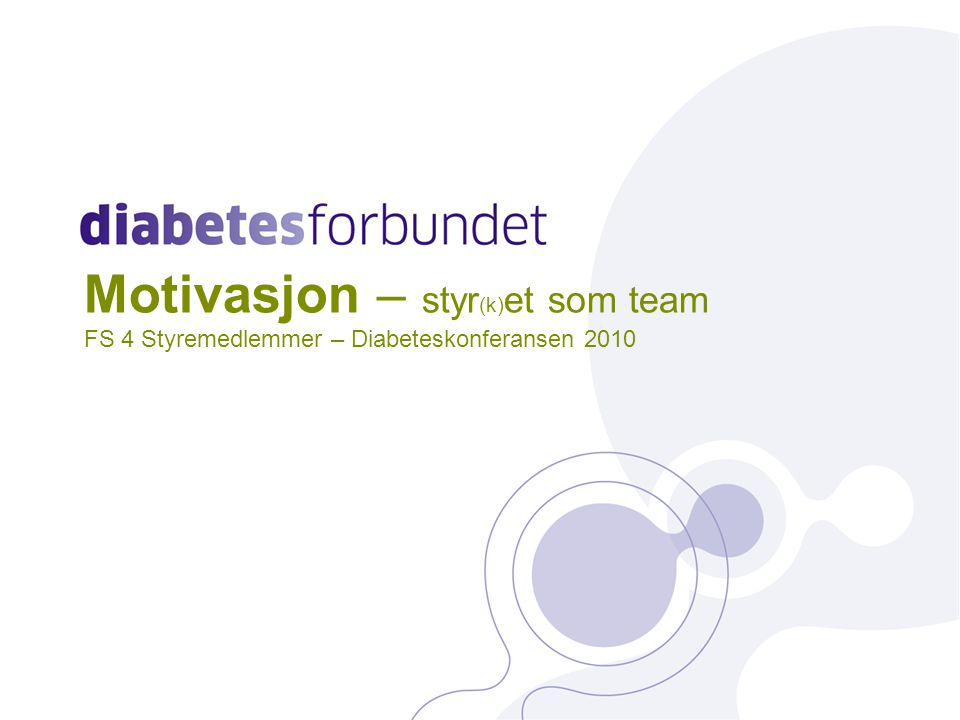 Motivasjon – styr(k)et som team FS 4 Styremedlemmer – Diabeteskonferansen 2010