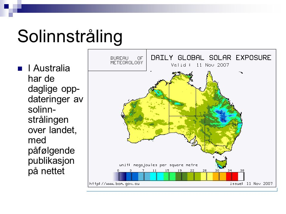 Solinnstråling I Australia har de daglige opp-dateringer av solinn-strålingen over landet, med påfølgende publikasjon på nettet.