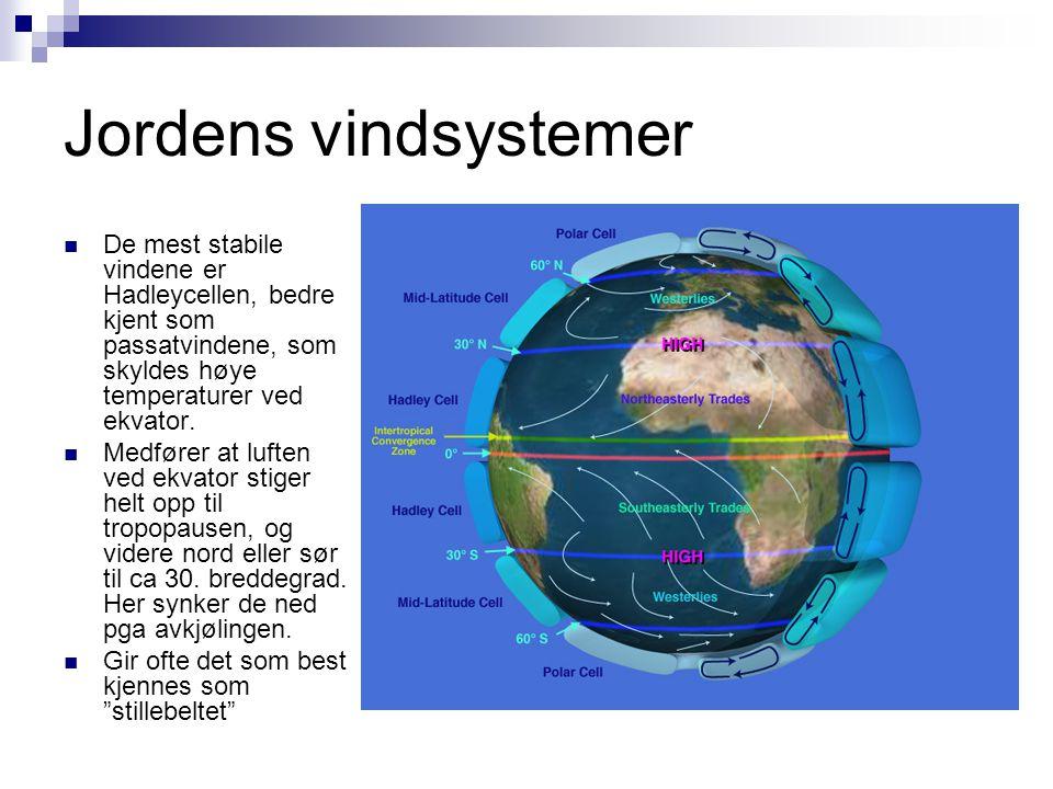 Jordens vindsystemer De mest stabile vindene er Hadleycellen, bedre kjent som passatvindene, som skyldes høye temperaturer ved ekvator.